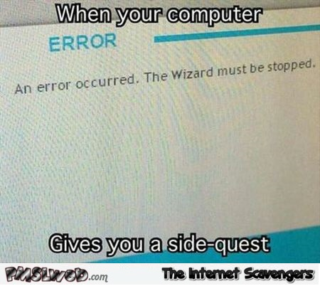 When your computer gives you a side quest funny meme @PMSLweb.com