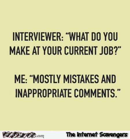 What do you make at your current job sarcastic humor @PMSLweb.com