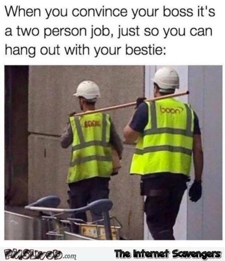 When you convince your boss it's a 2 person job funny meme @PMSLweb.com