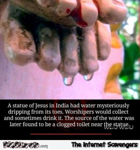 A statue of Jesus dripping water from its toes funny fact @PMSLweb.com