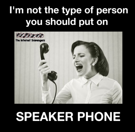 I'm not the type of person you should put on speaker phone sarcastic humor @PMSLweb.com