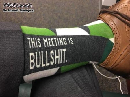 This meeting is bullshit funny sarcastic socks @PMSLweb.com