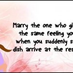 Marry the one who gives you the same feeling funny quote @PMSLweb.com