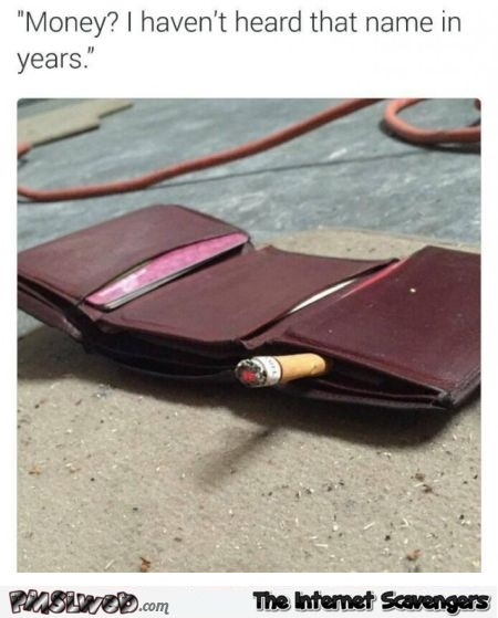 Funny smoking empty wallet meme @PMSLweb.com