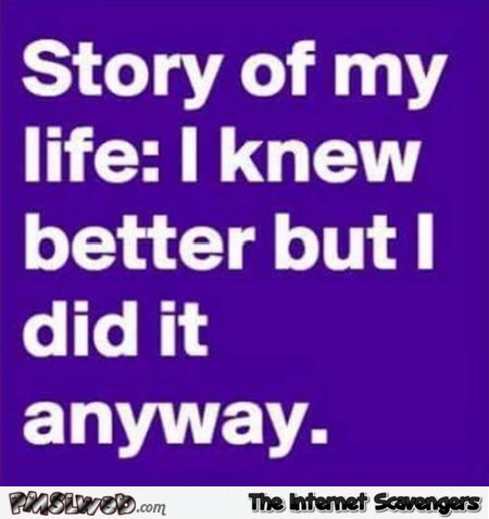 Story of my life funny sarcastic quote