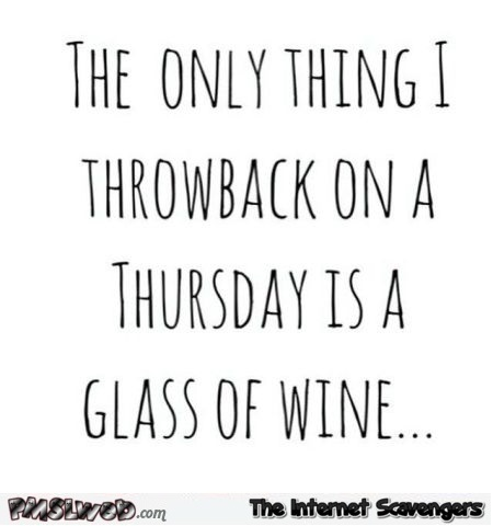 The only thing I throwback on Thursday sarcastic humor - Hilarious sarcasm @PMSLweb.com
