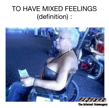 Funny mixed feelings definition meme @PMSLweb.com