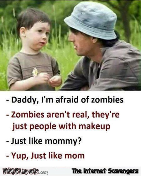 Dad I'm afraid of zombies joke @PMSLweb.com
