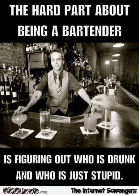 The hard part of being a bartender sarcastic meme @PMSLweb.com