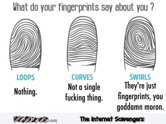 What your fingerprints say about you sarcastic humor @PMSLweb.com