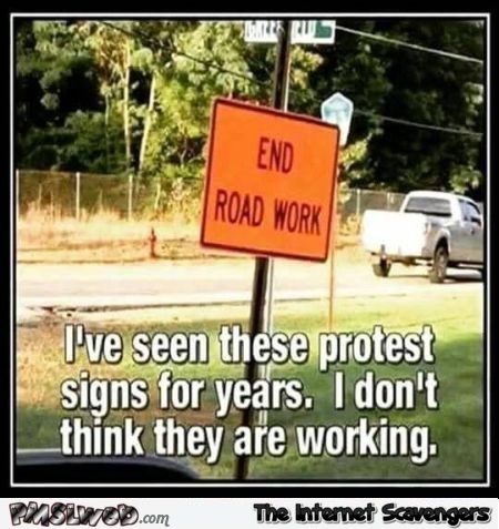 End road work funny protest sign meme @PMSLweb.com