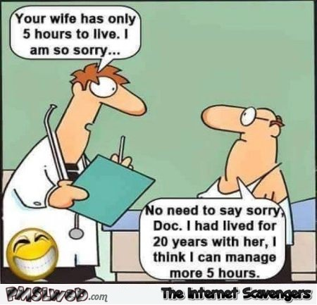 Your wife only has 5 hours to live funny cartoon - Silly Internet memes and pics @PMSLweb.com