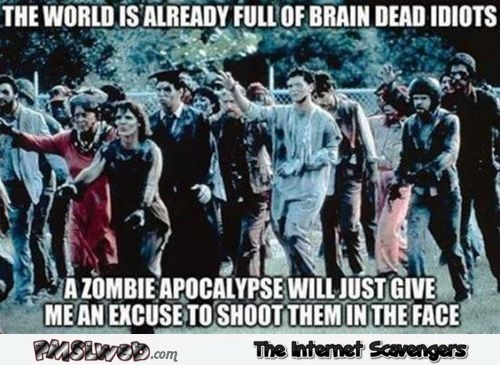 The world is already funny of brain dead idiots sarcastic meme @PMSLweb.com