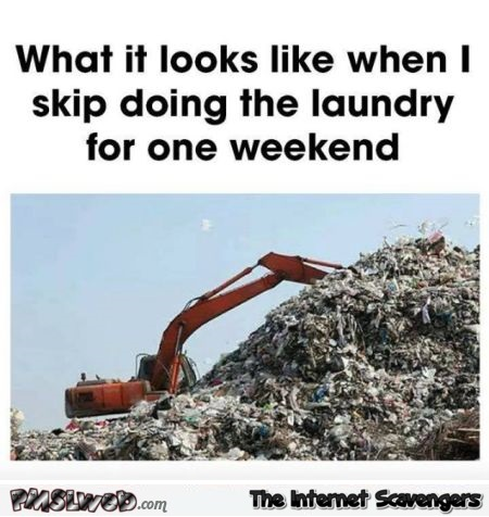 What it looks like when I skip doing laundry for one week funny meme @PMSLweb.com
