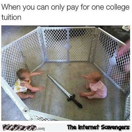 When you can only pay for one college tuition funny meme - Funny Thursday delirium @PMSLweb.com