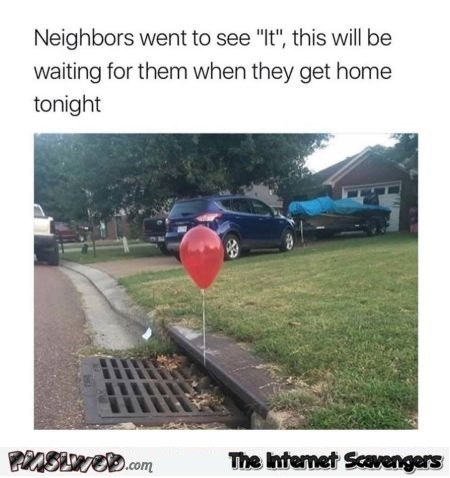 Prank for neighbors who went to see IT funny meme @PMSLweb.com