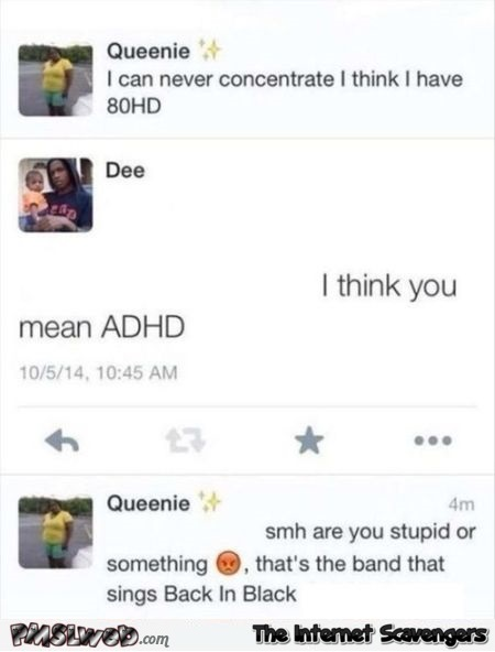 I think you mean ADHD funny social media fail @PMSLweb.com
