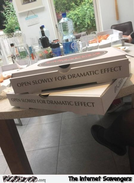 Open slowly for dramatic effect pizza humor @PMSLweb.com