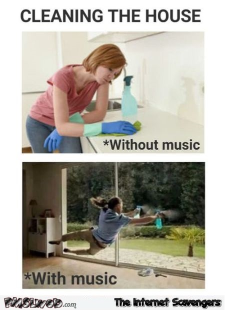 Cleaning the house with music vs without funny meme -Wednesday You laugh you lose @PMSLweb.com