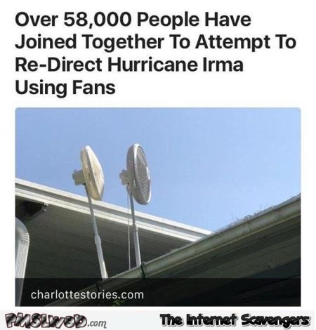 People attempt to redirect Irma using fans funny news