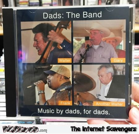 Dads : The Band funny CD - Funny Thursday delirium @PMSLweb.com