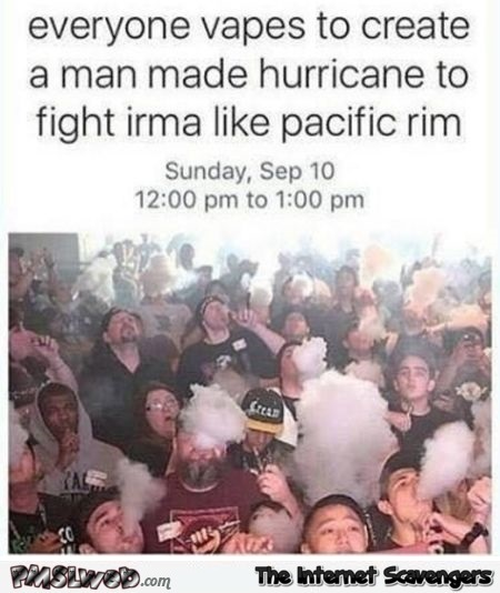 Everyone vapes to fight Irma funny meme @PMSLweb.com