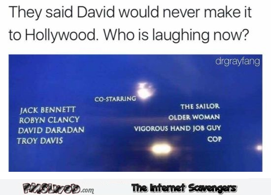 They said David would never make it to Hollywood funny meme @PMSLweb.com