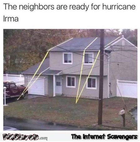 Neighbors are ready for hurricane Irma funny meme @PMSLweb.com
