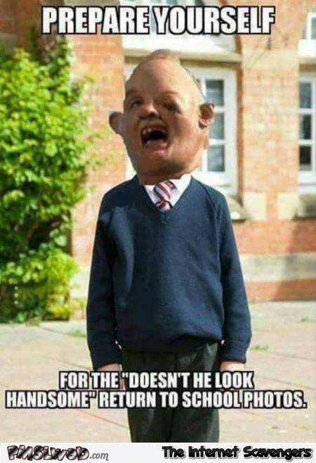 Prepare yourself for the doesn't he look handsome school photos funny meme @PMSLweb.com