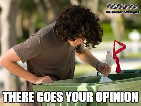 There goes your opinion funny sarcastic meme - Wednesday You laugh you lose @PMSLweb.com