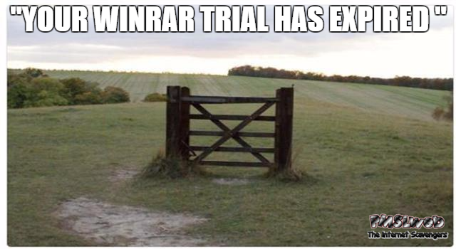 Your WinRAR trial has expired funny meme