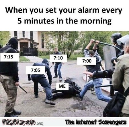 When you decide to set your alarm every 5 minutes funny meme @PMSLweb.com