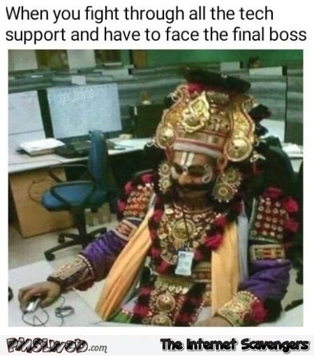 When you face the final boss of tech support funny meme @PMSLweb.com