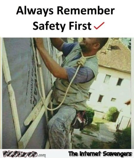 Funny safety first fail meme @PMSLweb.com