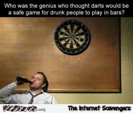Who was the genius who thought that darts would be a great game to play in bars funny meme @PMSLweb.com