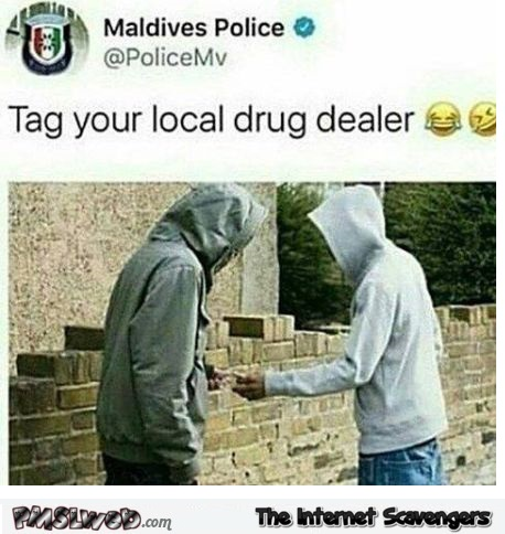 Tag your local drug dealer funny meme