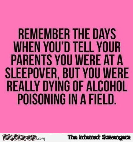 Remember the days you'd tell your parents that you were at a sleepover funny quote @PMSLweb.com