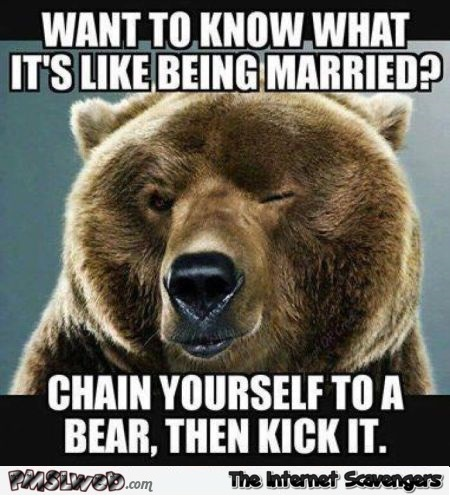 Want to know what it's like being married funny sarcastic meme @PMSLweb.com