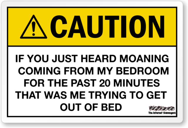 Funny getting out of bed caution sign - Funny sarcastic memes @PMSLweb.com
