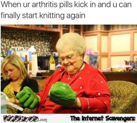 When your arthritis pills kick in funny meme - Laugh a minute pics and memes @PMSLweb.com