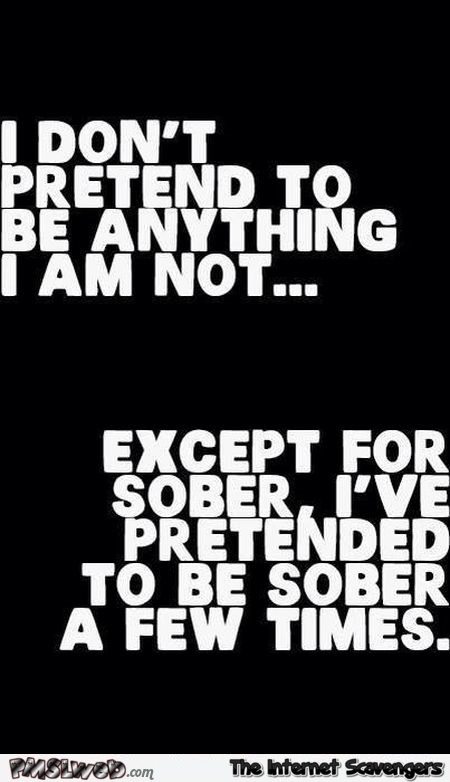I don't pretend to be anything I'm not funny sarcastic quote @PMSLweb.com