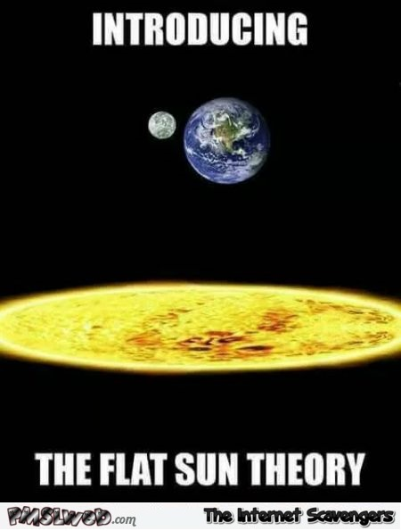 Introducing the flat sun theory funny sarcastic meme @PMSLweb.com