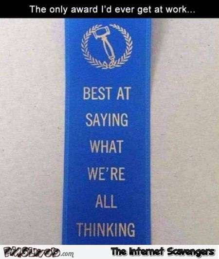The only award I'd ever get at work funny meme - Haha pictures @PMSLweb.com