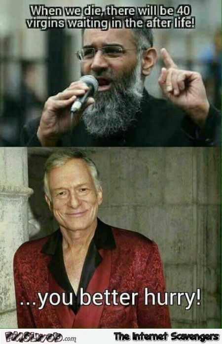 Your virgins in after life are not safe with Hugh Hefner funny meme @PMSLweb.com