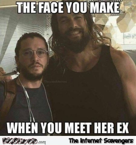 The face you make when you meet her ex funny GoT meme @PMSLweb.com