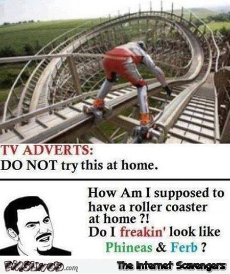 When TV adverts tell you not to do this at home sarcastic meme @PMSLweb.com