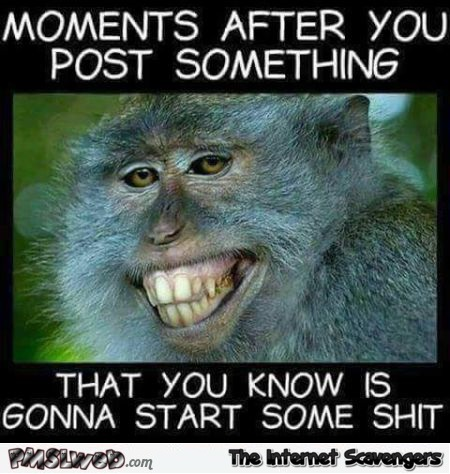 After you post something that you know is gonna start shit sarcastic meme @PMSLweb.com