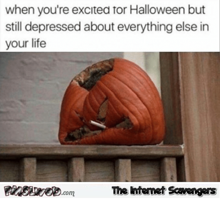 When you're excited for Halloween but still depressed funny meme @PMSLweb.com