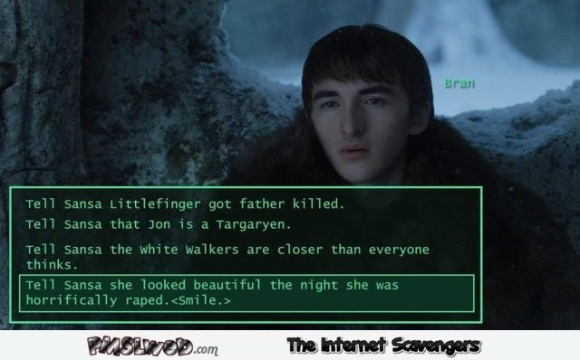 Bran tells Sansa she looked beautiful funny GoT meme @PMSLweb.com