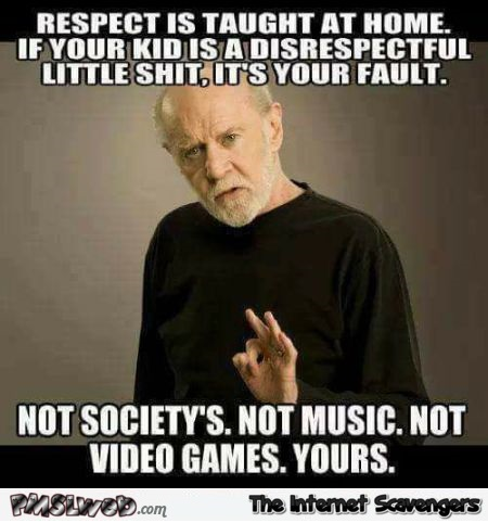 Respect is taught at home sarcastic meme